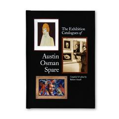 THE EXHIBITION CATALOGUES OF AUSTIN OSMAN SPARE. ed., compiler.