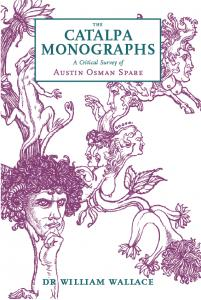 THE CATALPA MONOGRAPHS: A Critical Survey of the Art and Writings of Austin Osman Spare. William Wallace.