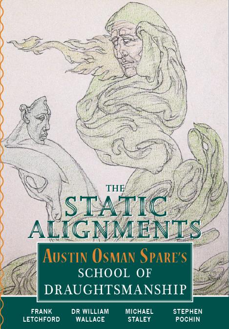 THE STATIC ALIGNMENTS: Austin Osman Spare's School of Draughtsmanship. Frank Letchford, William Wallace.