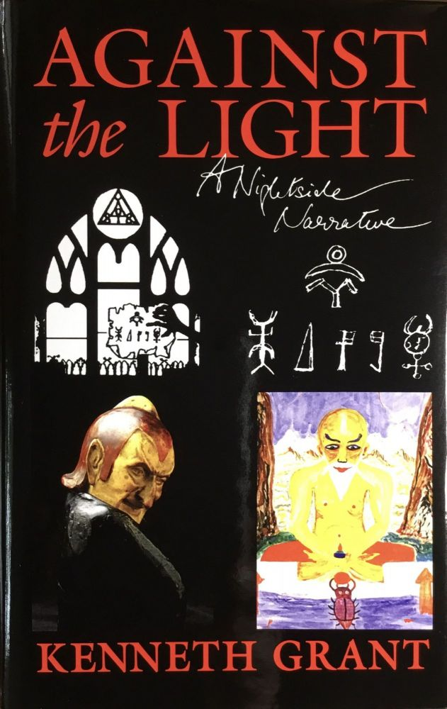AGAINST THE LIGHT: A Nightside Narrative. Limited, Revised and Corrected Edition. Kenneth Grant.