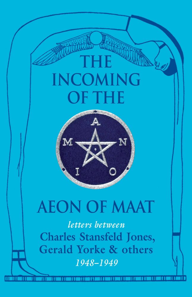 THE INCOMING OF THE AEON OF MAAT: Correspondence between Frater Achad, Aleister Crowley, Gerald Yorke, and Others, 1948-49. [In Stock and Shipping]. Michael Staley, Michael Barham, comps. and eds, Michael Barham.