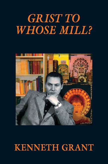 GRIST TO WHOSE MILL?: A Novel of Nemesis. Out of Print. Kenneth Grant.
