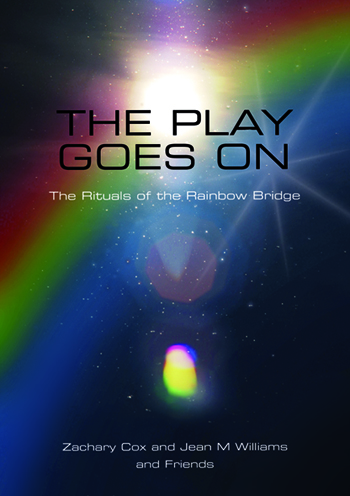 THE PLAY GOES ON: The Rituals of the Rainbow Bridge. Zachary Cox, Jean M. Williams, Friends, comp.