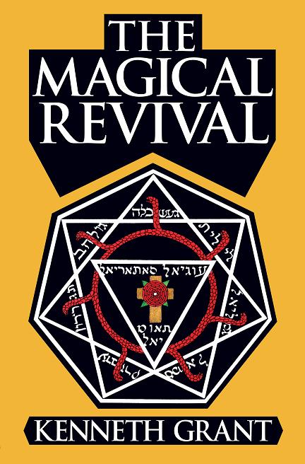 THE MAGICAL REVIVAL. Cloth Edition. [In Stock and Shipping]. Kenneth Grant.