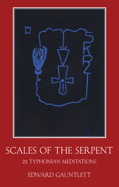 SCALES OF THE SERPENT: Twenty-two Typhonian Meditations. Edward Gauntlett.