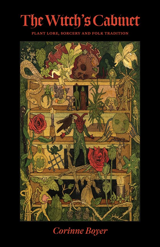 WITCH'S CABINET: Plant Sorcery, Lore, and Folk Tradition. [Reservations Being Accepted for Late October Delivery]. Corinne Boyer.