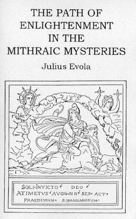 THE PATH OF ENLIGHTENMENT ACCORDING TO THE MITHRAIC MYSTERIES. Julius Evola
