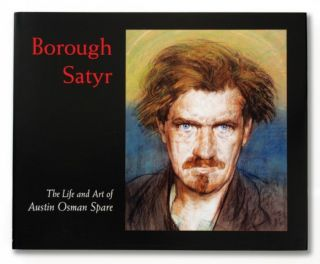 BOROUGH SATYR: The Life and Art of Austin Osman Spare. Hand Numbered, With a. Special, Kenneth Grant