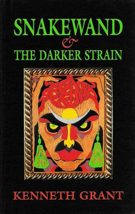 SNAKEWAND & THE DARKER STRAIN. Kenneth Grant