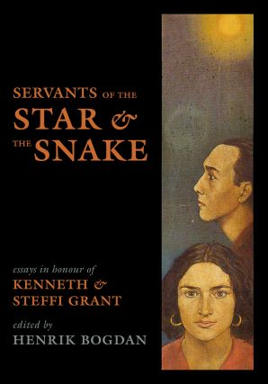THE SERVANTS OF THE STAR & THE SNAKE: Essays in Honour of Kenneth & Steffi Grant. Henrik Bogdan, ed