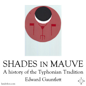 SHADES OF MAUVE: A History of the Typhonian Tradition. Edward Gauntlett