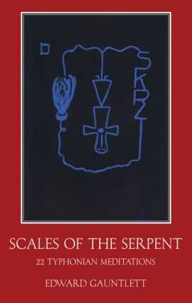 SCALES OF THE SERPENT: Twenty-two Typhonian Meditations. Edward Gauntlett