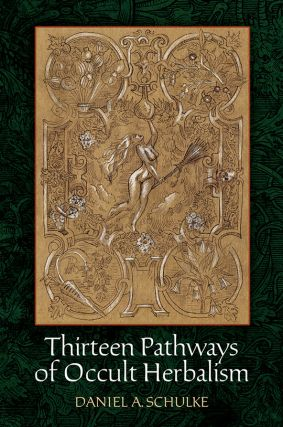 THIRTEEN PATHWAYS OF OCCULT HERBALISM. Daniel Schulke
