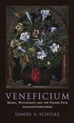 VENEFICIUM: Magic, Witchcraft and the Poison Path. [Revised Edition]. Daniel Schulke